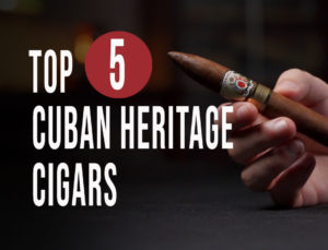 Top 5 Cuban Heritage Cigars